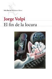 El fin de la locura de Jorge Volpi