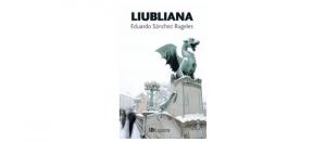 Liubliana de Eduardo Sánchez Rugeles