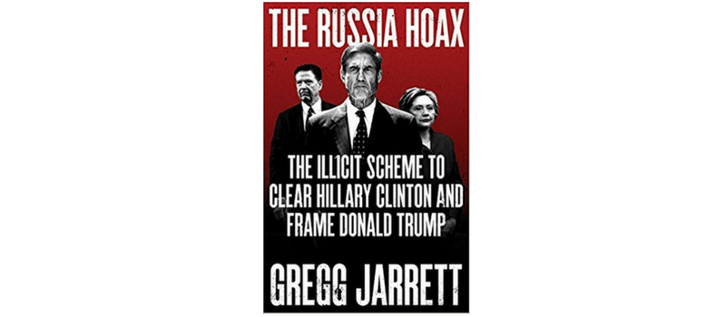 The Russian Hoax: The Illicit Scheme to Clear Hillary Clinton and Frame Donald Trump por Gregg Jarrett.