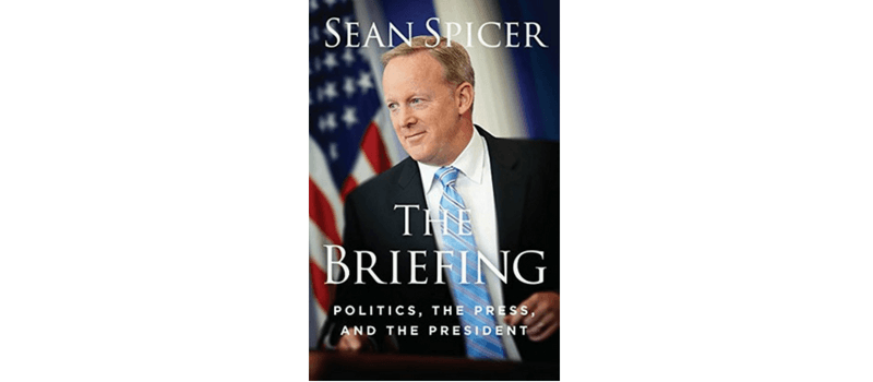 The Briefing: Politics, the Press and the President por Sean Spicer
