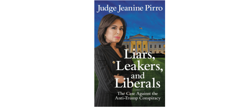 Liars, Leakers and Liberals, the Case against the Anti-Trump Conspiracy por Jeanine Pirro
