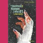 """""""El abominable hombre de las nieves y otros relatos"""" de Néstor Cánchica"""