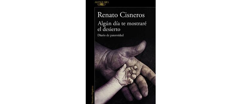 Algún día te mostraré el desierto de Renato Cisneros