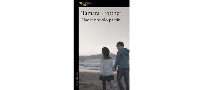 Nadie nos vio partir de Tamara Trottner