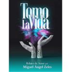 """Reseña de """"Tomo la vida"""" de Miguel Ángel Zeles"""
