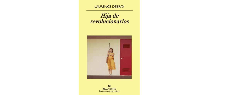 """Reseña """"Hija de revolucionarios"""" de Laurence Debray"""